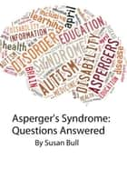 Asperger's Syndrome: Questions Answered ebook by Susan Bull
