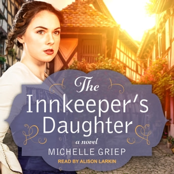 The Innkeeper's Daughter audiobook by Michelle Griep