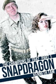 Snapdragon - The Champions of 1942 - Part 1 ebook by Kenneth Tam