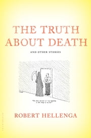 The Truth About Death - And Other Stories ebook by Robert Hellenga