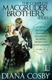 The MacGruder Brothers Boxed Set - His Destiny; His Captive; His Woman; His Conquest; His Seduction; His Enchantment ebook by Diana Cosby