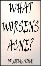 What Worsens Acne? ebook by Miriam Kinai