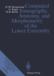 Computed Tomography, Anatomy, and Morphometry of the Lower Extremity ebook by P. Cerutti,Henri-Marcel Hoogewoud,Günter Rager,G. Rilling,Hans-Beat Burch