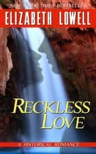 Reckless Love ebook by Elizabeth   Lowell