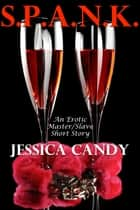 S.P.A.N.K. (An Erotic Master/Slave Short Story) ebook by Jessica Candy