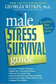 The Male Stress Survival Guide, Third Edition - Everything Men Need to Know ebook by Georgia Witkin, PhD