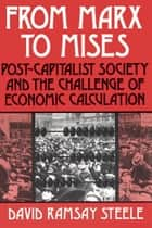 From Marx to Mises - Post Capitalist Society and the Challenge of Ecomic Calculation ebook by David Ramsay Steele