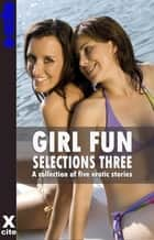 Girl Fun Selections Three - A collection of five erotic stories ebook by Eva Hore, Jeremy Edwards, Ashley Hind,...
