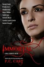 Immortal - Love Stories with Bite eBook by P. C. Cast, Leah Wilson, Rachel Caine,...