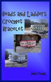 Beads and Ladders Crochet Bracelet ebook by Janis Frank
