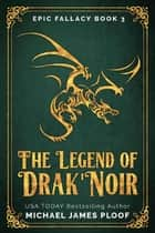 The Legend of Drak'Noir - Epic Fallacy, #3 ebook by Michael James Ploof