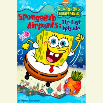 SpongeBob Squarepants #8: SpongeBob AirPants: The Lost Episode audiobook by Kitty Richards
