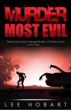 Murder Most Evil - The Laura Curtis, Female Private Investigator Series (3), #4 ebook by Lee Hobart