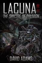 Lacuna: The Spectre of Oblivion ebook by David Adams