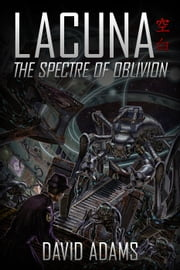Lacuna: The Spectre of Oblivion - Lacuna, #3 ebook by David Adams