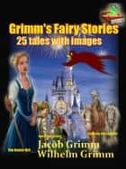Grimm's Fairy Stories, ebook by Jacob Grimm and Wilhelm Grimm