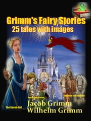 Grimm's Fairy Stories, - Tales for Children(25 tales with images) ebook by Jacob Grimm and Wilhelm Grimm