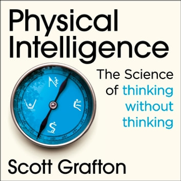 Physical Intelligence - The Science Uniting Mind and Body ebook by Scott Grafton