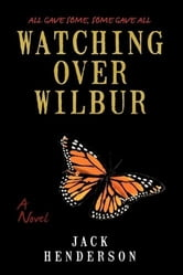 Watching over Wilbur - A Novel ebook by Jack Henderson