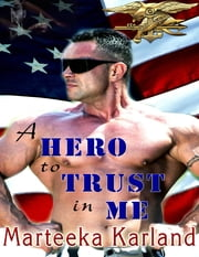A Hero to Trust In Me ebook by Marteeka Karland