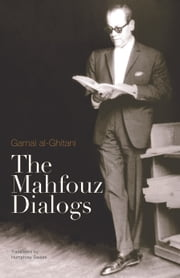 The Mahfouz Dialogs ebook by Gamal al-Ghitani,Humphrey Davies