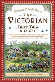 The Victorian Fairy Tale Book ebook by Michael Patrick Hearn