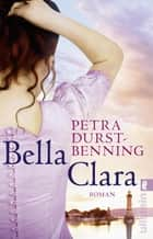 Bella Clara - Roman ebook by Petra Durst-Benning