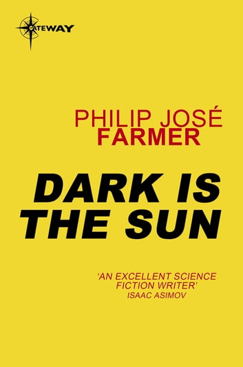 Dark Is the Sun eBook by Philip Jose Farmer
