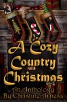 A Cozy Country Christmas An Anthology ebook by