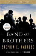 Band of Brothers - E Company, 506th Regiment, 101st Airborne from Normandy to Hitler's Eagle's Nest ebook by Stephen E. Ambrose