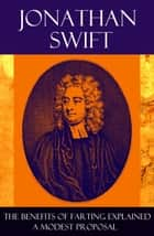 The Benefits of Farting Explained + A Modest Proposal ebook by Jonathan Swift