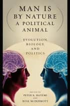 Man Is by Nature a Political Animal ebook by Peter K. Hatemi,Rose McDermott