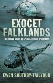 Exocet Falklands: The Untold Story of Special Forces Operations ebook by Southby-Tailyour, Ewen