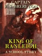 King of Ranleigh: A School Story (Illustrated) ebook by Captain F. S. Brereton