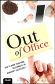 Out of Office - How to Work from Home, Telecommute, or Workshift Successfully ebook by Simon Salt