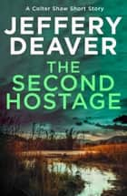 The Second Hostage: A Colter Shaw Short Story ebook by Jeffery Deaver
