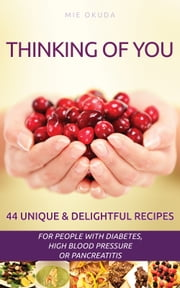 Thinking of You - 44 Unique & Delightful Recipes for People with Diabetes, High Blood Pressure or Pancreatitis ebook by Momokawa Culinary Arts Inc.