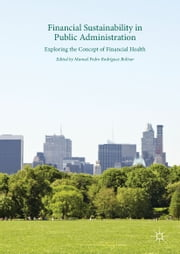 Financial Sustainability in Public Administration - Exploring the Concept of Financial Health ebook by Manuel Pedro Rodríguez Bolívar