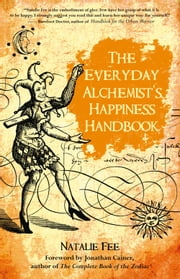 The Everyday Alchemist's Happiness Handbook ebook by Natalie Fee,Jonathan Cainer