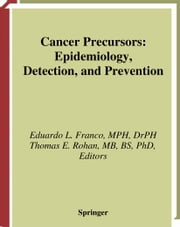 Cancer Precursors - Epidemiology, Detection, and Prevention ebook by Eduardo L. Franco,J.F. Fraumeni,Thomas E. Rohan