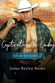 Captivating the Cowboy ebook by Jenna Bayley-Burke