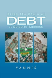 Break the Chain of Debt - A Guide to Success ebook by Yannis