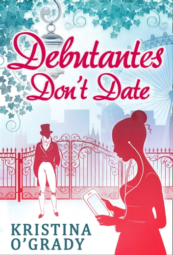Debutantes Don't Date (Time-Travel to Regency England, Book 1) ebook by Kristina O'Grady