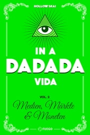In A Da Da Da Vida - Vol. 2 - Medien, Märkte & Moneten ebook by Hollow Skai