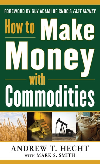 How to Make Money with Commodities ebook by Andrew Hecht