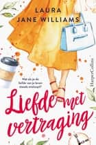 Liefde met vertraging ebook by Laura Jane Williams, Angela Knotter
