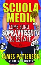 Scuola media 4 - Come sono sopravvissuto all'estate ebook by James Patterson, Chris Tebbetts, Laura Park