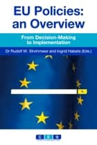 EU Policies: an Overview ebook by Dr. Rudolf W. Strohmeier,Ingrid Habets
