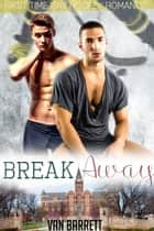 Break Away (First Time Gay Hockey Romance) ebook by Van Barrett