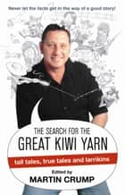 The Search for the Great Kiwi Yarn (working title) Edited by Martin Crum p ebook by Martin Crump
